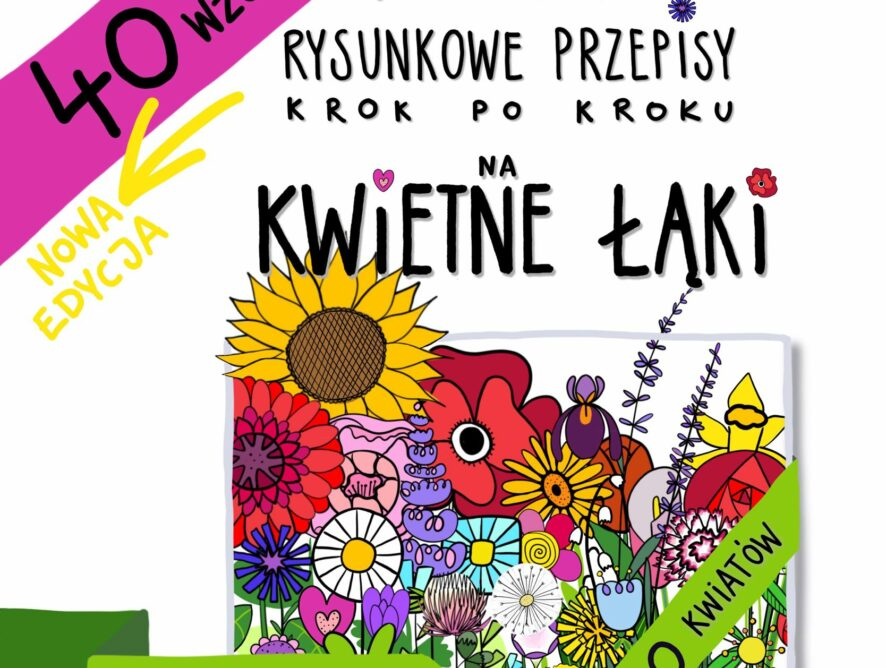 Kwietne łąki- rysunkowe przepisy krok po kroku na 40 kwiatów. Nowa edycja!!!!